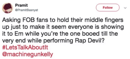 Text - Pramit Follow ePramitBasnyat Asking FOB fans to hold their midd le fingers up just to make it seem everyone is showing it to Em while you're the one booed till the very end while performing Rap Devil? #LetsTalkAboutIt @machinegunkelly