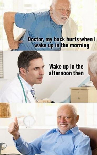 Physician - Doctor, my back hurts when wake up in the morning Wake up in the afternoon then