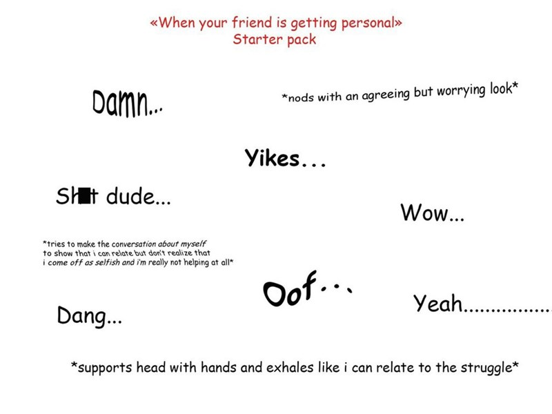 starter pack meme of things you say when someone shares personal things with you
