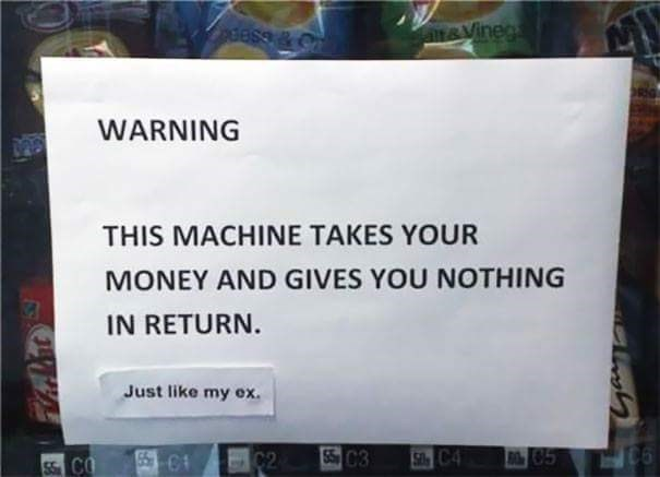 sign on a vending machine saying it takes your money and someone compared it to their ex
