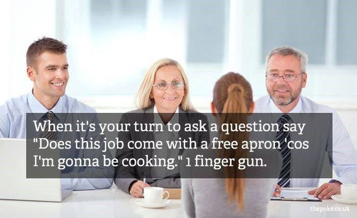 """People - When it's your turn to ask a question say """"Does this job come with a free apron cos I'm gonna be cooking."""" 1 finger gun. thepoke.co.uk"""
