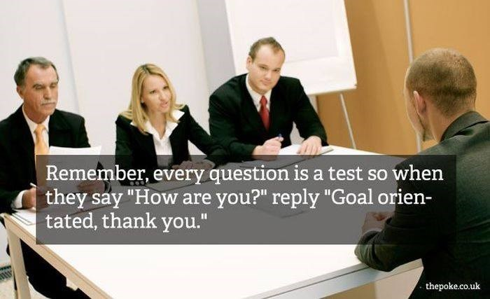 """Event - Remember, every question is a test so when they say """"How are you?"""" reply """"Goal orien- tated, thank you."""" thepoke.co.uk"""
