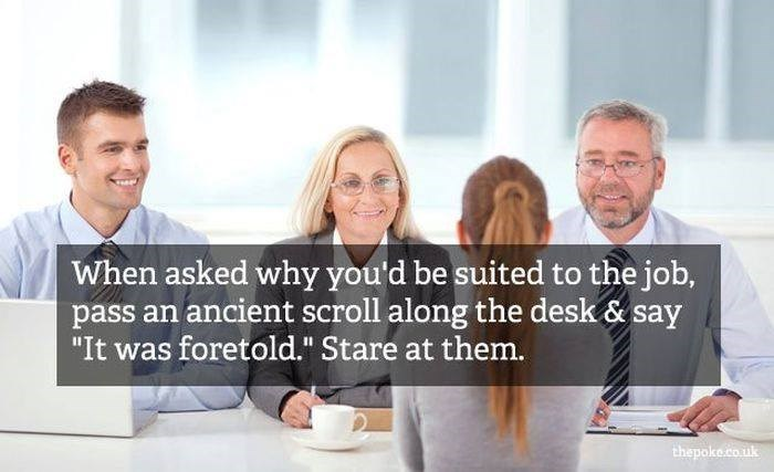 """People - When asked why you'd be suited to the job, pass an ancient scroll along the desk & say """"It was foretold."""" Stare at them. thepoke.co.uk"""
