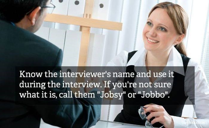"""Job - Know the interviewer's name and use it during the interview. If you're not sure what it is, call them """"Jobsy"""" or """"Jobbo"""". ১c"""