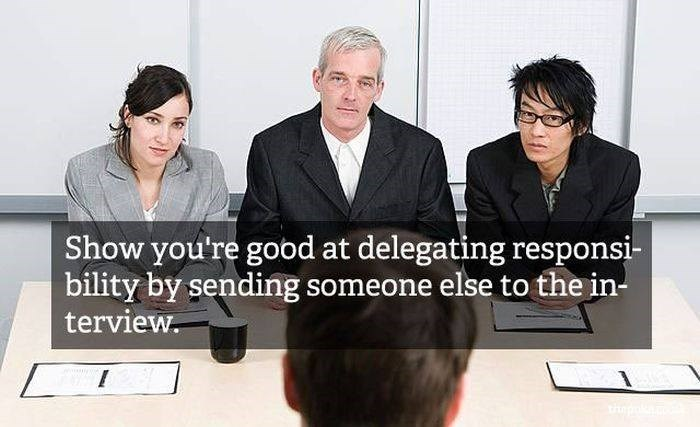 Product - Show you're good at delegating responsi- bility by sending someone else to the in- terview. thp