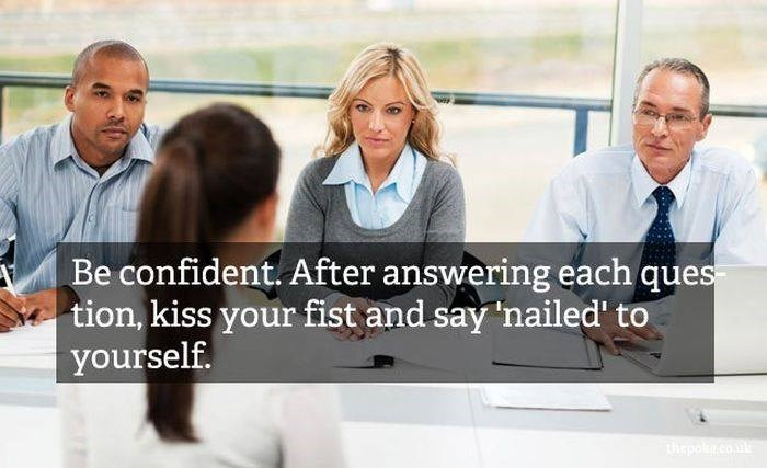 People - Be confident. After answering each ques tion, kiss your fist and say 'nailed' to yourself. tepo.co