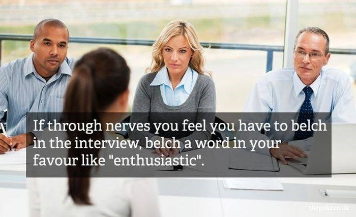 """People - If through nerves you feel you have to belch in the interview, belch a word in your favour like """"enthusiastic"""". tepo.co"""