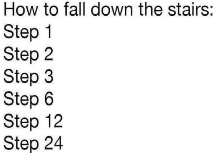 Text - How to fall down the stairs: Step 1 Step 2 Step 3 Step 6 Step 12 Step 24