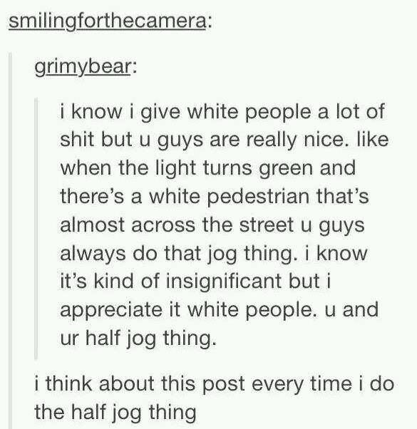 Tumblr meme about white people doing the half jog thing when crossing the street