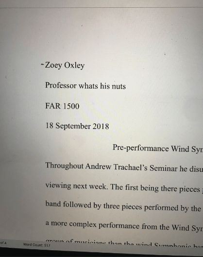 Text - -Zoey Oxley Professor whats his nuts FAR 1500 18 September 2018 Pre-performance Wind Syr Throughout Andrew Trachael's Seminar he disum viewing next week. The first being there pieces band followed by three pieces performed by the a more complex performance from the Wind Syr On afmucicione than tha wind Sinmnhonic hor of 4 Word Count 517