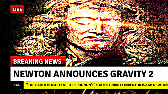 """Album cover - LIVE BREAKING NEWS NEWTON ANNOUNCES GRAVITY 2 """"THE EARTH IS NOT FLAT, IT IS ROUNDN'T"""" STATES GRAVITY INVENTOR ISAAC NEWTON 0:44"""