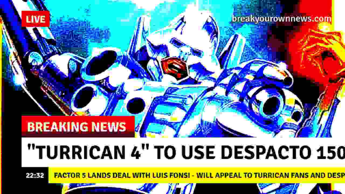"""Font - breakyourownnews.com LIVE BREAKING NEWS """"TURRICAN 4"""" TO USE DESPACTO 150 22:32 FACTOR 5 LANDS DEAL WITH LUIS FONSI- WILL APPEAL TO TURRICAN FANS AND DESP"""