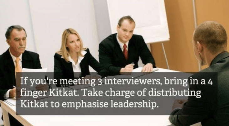 job interview - Job - If you're meeting 3 interviewers, bring in a 4 finger Kitkat. Take charge of distributing Kitkat to emphasise leadership.