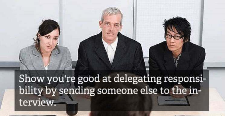 job interview - Event - Show you're good at delegating responsi- bility by sending someone else to the in- terview.