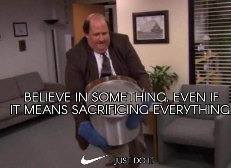 Furniture - BELIEVE IN SOMETHING. EVEN IF IT MEANS SACRIFICING EVERYTHING JUST DO IT