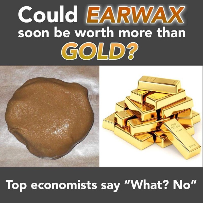"Product - Could EARWAX soon be worth more than GOLD? GOLD 595. 1000 Top economists say ""What? No"""