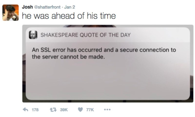 Text - Josh @shatterfront Jan 2 he was ahead of his time SHAKESPEARE QUOTE OF THE DAY An SSL error has occurred and a secure connection to the server cannot be made. 178 139K 77K