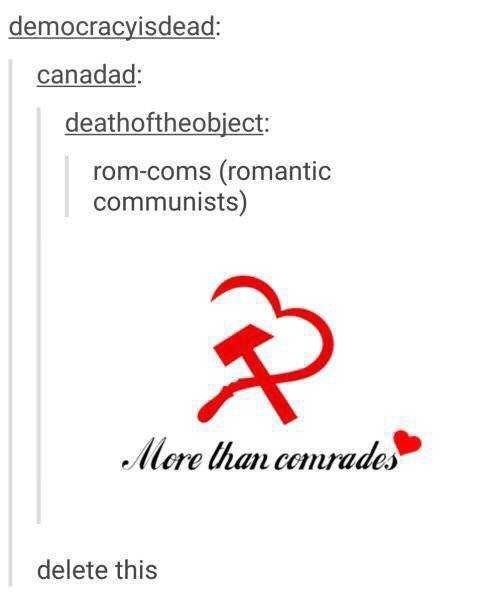 """Tumblr post about """"rom coms"""" being short for """"romantic communists"""" with picture of hammer and heart shaped sickle captioned """"more than comrades"""""""
