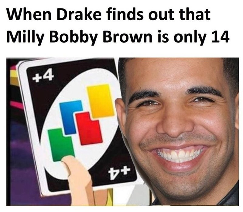 dank meme - Face - When Drake finds out that Milly Bobby Brown is only 14 +4 +