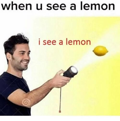 """Caption that reads, """"When you see a lemon"""" above a stock photo of a guy shining a flashlight at a lemon"""""""
