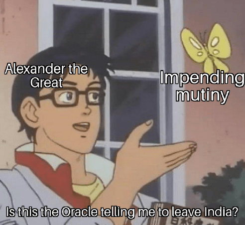 "'Is this a Pigeon' meme where the guy represents Alexander the Great and the butterfly represents 'Impending mutiny.' The text below reads, ""Is this the Oracle telling me to leave India?"""