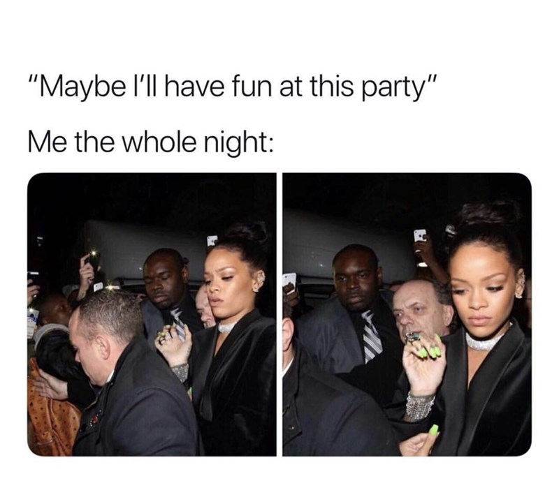 """meme - People - """"Maybe I'll have fun at this party"""" Me the whole night:"""