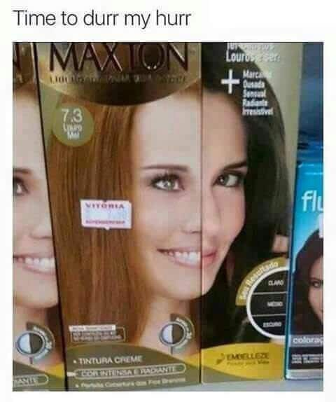 meme - Hair - Time to durr my hurr MAXTON + Lour r Marca Quads Senual Radint Iresistivel 7.3 Mel fl VITORIA Resutado CLA colorad TINTURA CREME EMELLEZE ORTNTUNSARADANT Ct AY s
