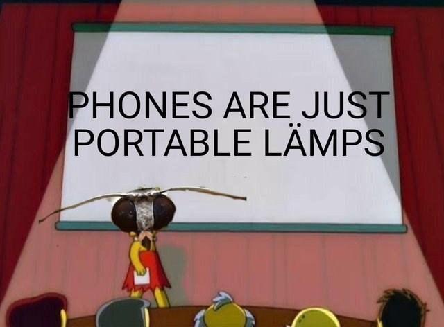 reddit memes - Cartoon - PHONES ARE JUST PORTABLE LÄMPS