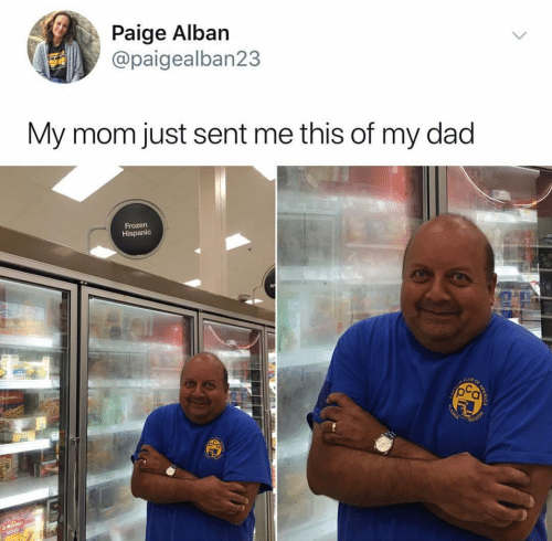 """Tweet that reads, """"My mom just sent me this of my dad"""" above a pic of a Latino guy standing under a grocery store sign that says """"frozen Hispanic"""""""