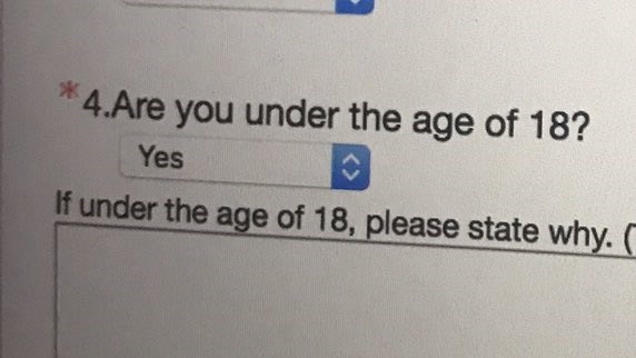 creepy - Text - 4.Are you under the age of 18? Yes If under the age of 18, please state why.