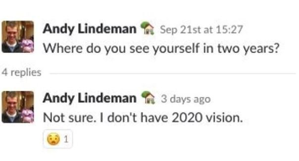 """Text that reads, """"Where do you see yourself in two years? Not sure. I don't have 2020 vision"""""""