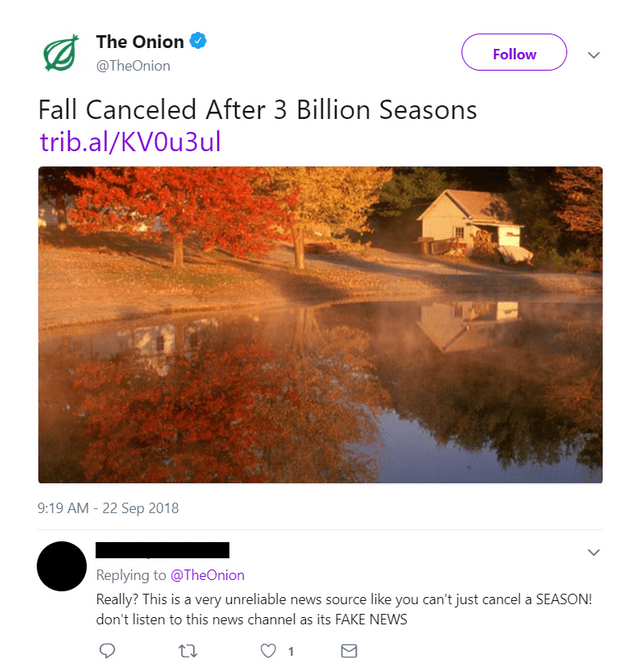 Text - The Onion Follow @TheOnion Fall Canceled After 3 Billion Seasons trib.al/KV0u3ul 9:19 AM-22 Sep 2018 Replying to @TheOnion Really? This is a very unreliable news source like you can't just cancel a SEASON! don't listen to this news channel as its FAKE NEWS
