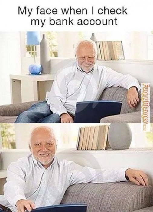 "Caption that reads, ""My face when I check my bank account"" above pics of Harold in front of his computer looking sad"