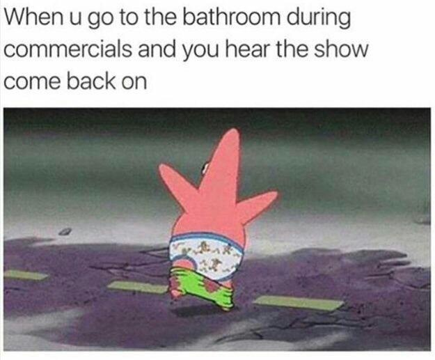 meme about hurrying back from the bathroom with picture of Patrick Star running with his pants down