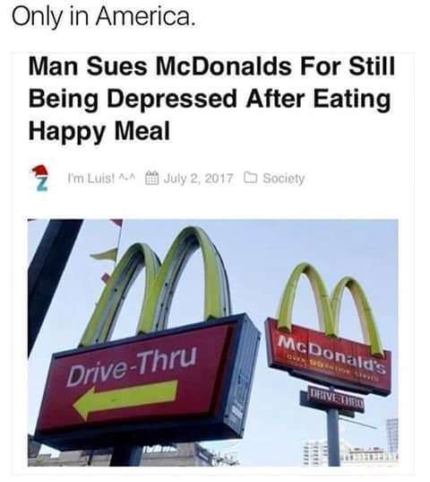 "Headline that reads, ""Man Sues McDonald's for Still Being Depressed After Eating Happy Meal"""