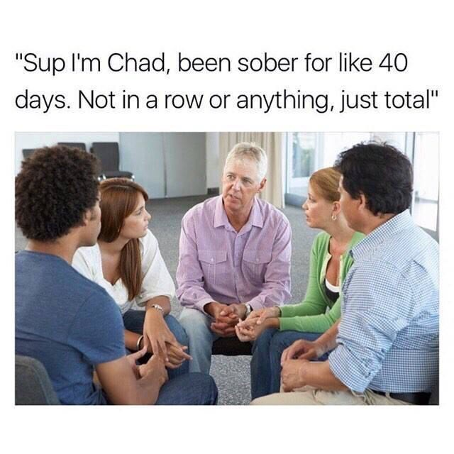 "Pic of a group meeting under the caption, ""Sup I'm Chad, been sober for like 40 days. Not in a row or anything, just total."""