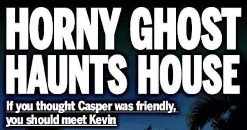 Font - HORNY GHOST HAUNTS HOUSE If you thought Casper was friendly, you should meet Kevin