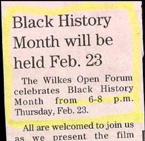 Text - Black History Month will be held Feb. 23 The Wilkes Open Forum celebrates Black History Month from 6-8 p.m Thursday, Feb. 23. All are welcomed to join us we present the film as