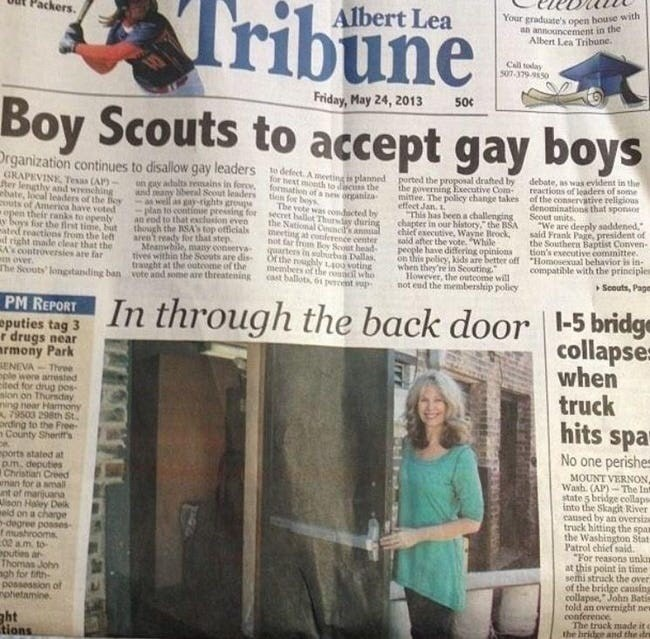 Newspaper - Tribune Your graduate's open house with an announcement in the Albert Lea Tribune. Albert Lea ckers. Call today 501-379-9550 Friday, May 24, 2013 500 Boy Scouts to accept gay boys Drganization continues to disallow gay leaders e delect Ameting is planned for hest month to diac ther on gay adolts eains in foroe formation of a new organiza ported the proposal drafted by ihe governing Executive Com mittee. The policy change takes effect Jan. 1 This has been a challenging chapter in our