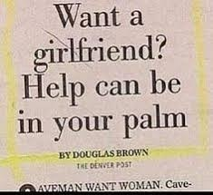 Text - Want a girlfriend? Help can be in your palm BY DOUGLAS BROWN THE DENVER POST AVEMAN WANT WOMAN. Cave-