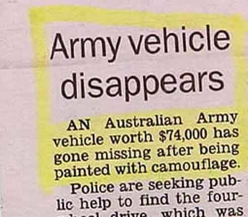 Text - Army vehicle disappears AN Australian Army vehicle worth $74,000 has gone missing after being painted with camouflage. Police are seeking pub lic help to find the four- drive which was