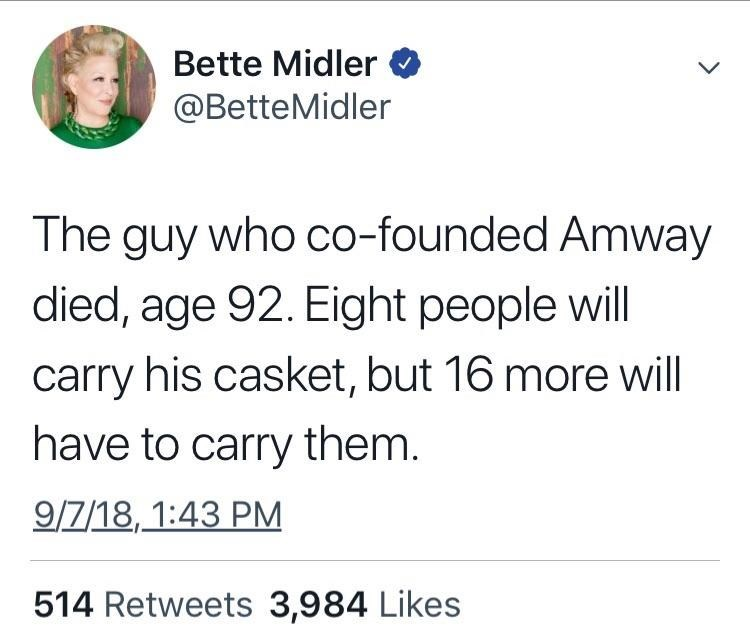 """Bette Midler tweet that reads, """"The guy who co-founded Amway died, age 92. Eight people will carry his casket, but 16 more will have to carry them"""""""