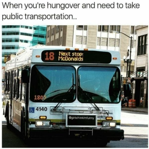 Transport - When you're hungover and need to take public transportation.. Next stop: McDonalds 18 1807 4140 @girlsthinkimfunny