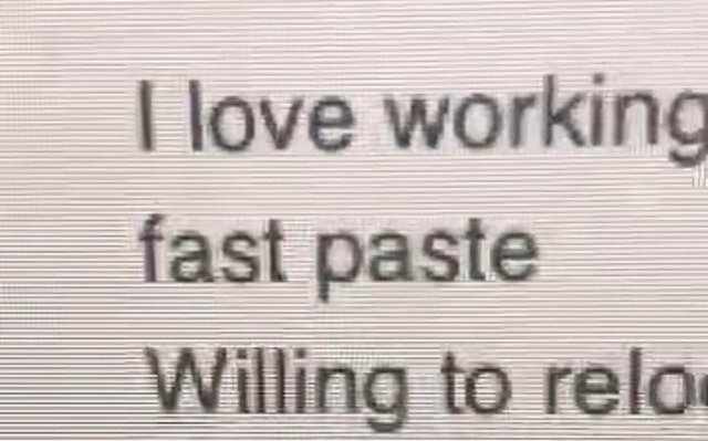 Text - I love working fast paste Willing to relo