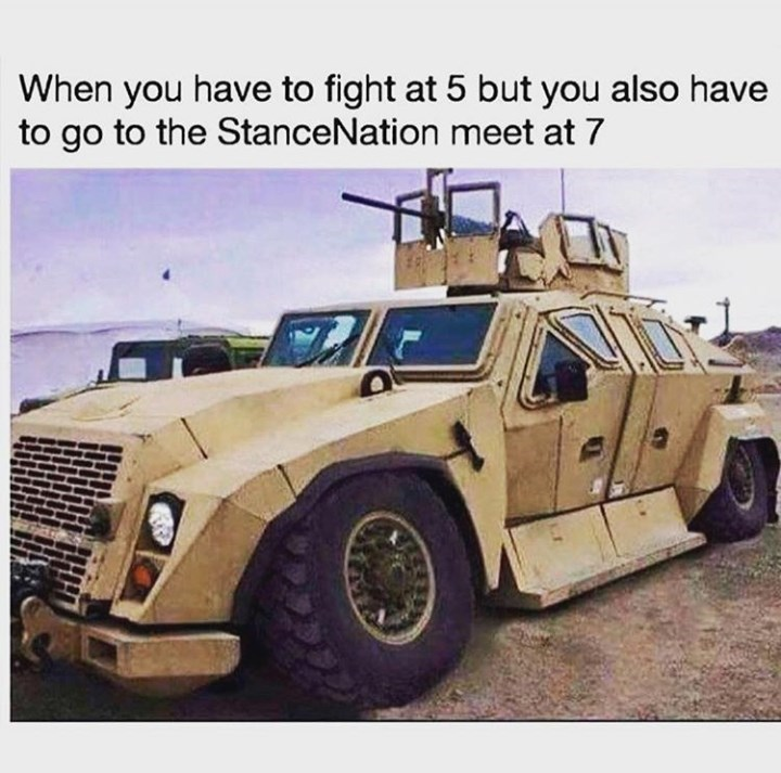 Vehicle - When you have to fight at 5 but you also have to go to the StanceNation meet at 7