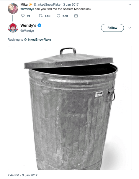 Waste container - Mika inked SnowFlake 3 Jan 2017 Wendys can you find me the nearest Mcdonalds? 24 t 2.9K 2.6K Wendy's Follow @Wendys Replying to@inkedSnowFlake 2:44 PM 3 Jan 2017