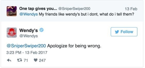 Text - One tap gives you... @SniperSwiper200 @Wendys My friends like wendy's but i dont, what do i tell them? 13 Feb Wendy's @Wendys Follow @SniperSwiper200 Apologize for being wrong. 3:23 PM- 13 Feb 2017 247 t71