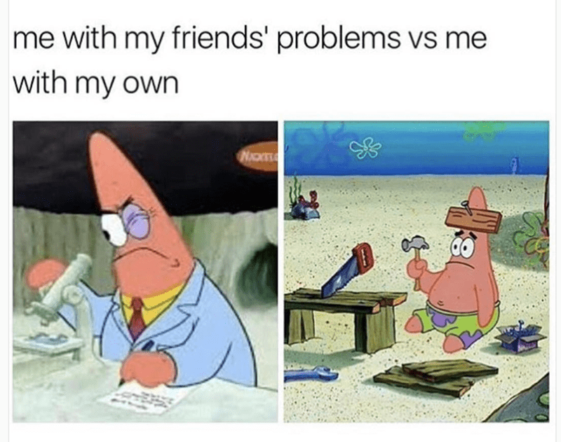 Cartoon - me with my friends' problems vs me with my own NICKEL