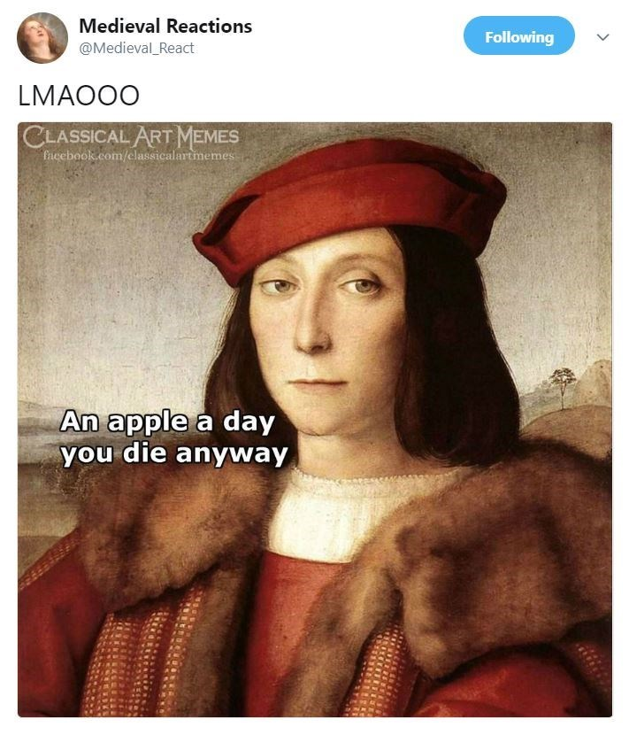 Text - Medieval Reactions Following @Medieval React LMAOOO CLASSICAL ART MEMES aeebook.com/elassicalartmemes An apple a day you die anyway