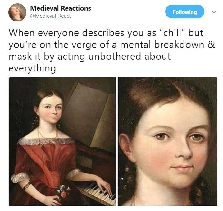 """Face - Medieval Reactions Following @Medieval React When everyone describes you as """"chill"""" but you're on the verge of a mental breakdown & mask it by acting unbothered about everything"""